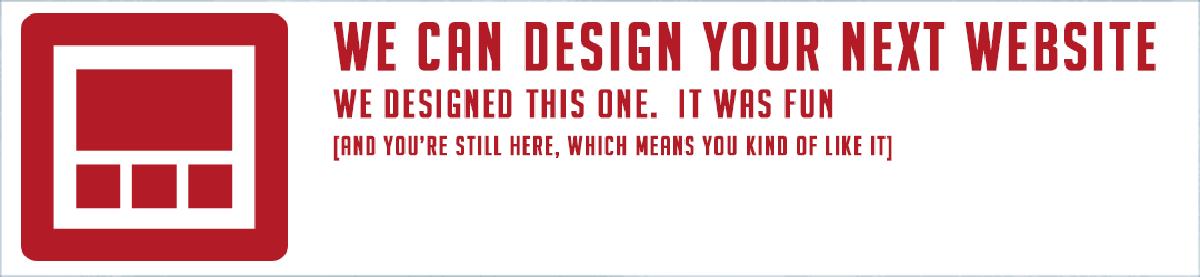 We can design your next website. We designed this one. It was fun. And you're still here, which means you kinda like it